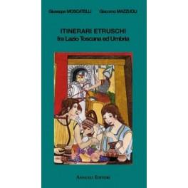 Itinerari Etruschi fra Lazio, Toscana e Umbria - Annulli Ed.