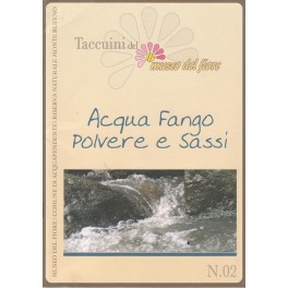 Acqua, fango, polvere e sassi - libro - Museo del fiore